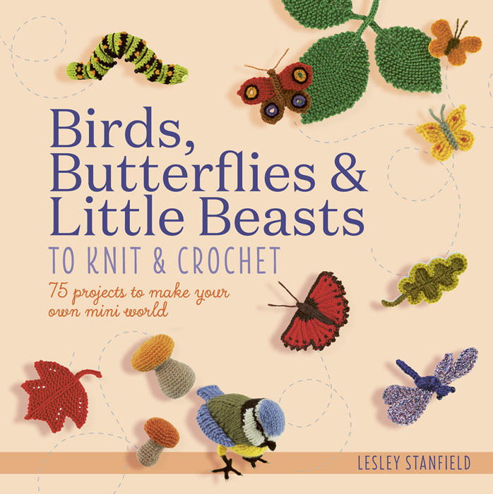 Birds, Butterflies and Little Beasts to Knit and Crochet